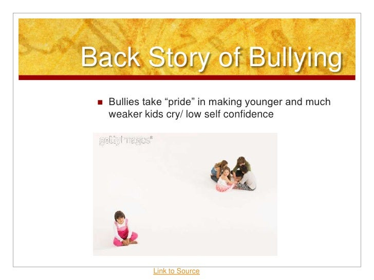 """Back Story of Bullying<br />Bullies take """"pride"""" in making younger and much weaker kids cry/ low self confidence<br />Link..."""