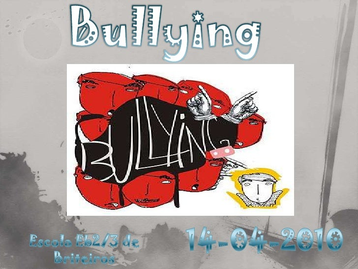 Bullying<br />14-04-2010<br />Escola Eb2/3 de Briteiros<br />