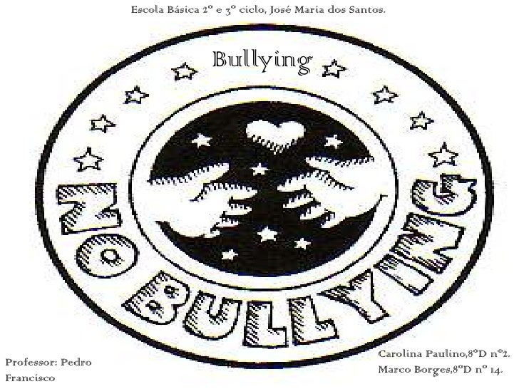 Escola Básica 2º e 3º ciclo, José Maria dos Santos.<br />Bullying<br />Carolina Paulino,8ºD nº2.<br />Marco Borges,8ºD nº ...