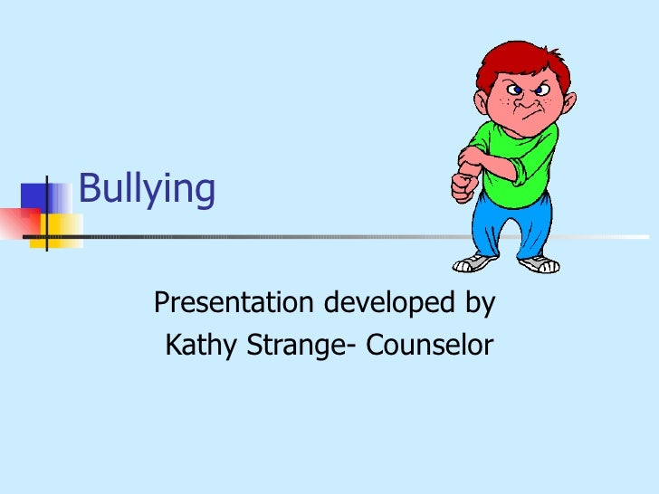 Bullying Presentation developed by  Kathy Strange- Counselor