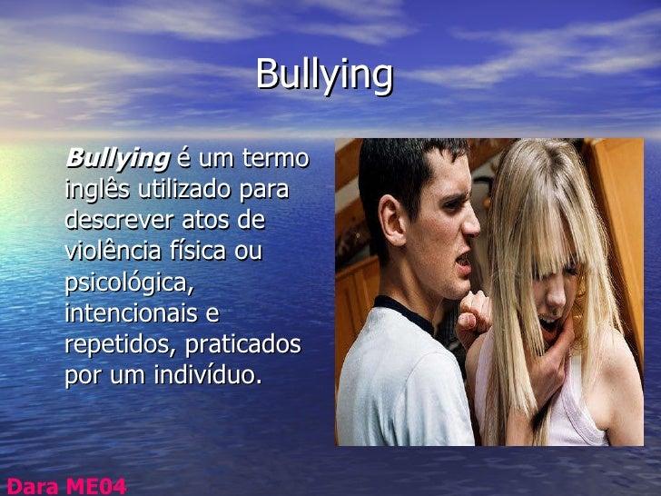 Bullying <ul><li>Bullying  é um termo inglês utilizado para descrever atos de violência física ou psicológica, intencionai...