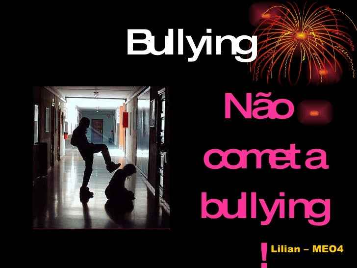 Bullying <ul><li>Não cometa bullying! </li></ul>Lilian – MEO4