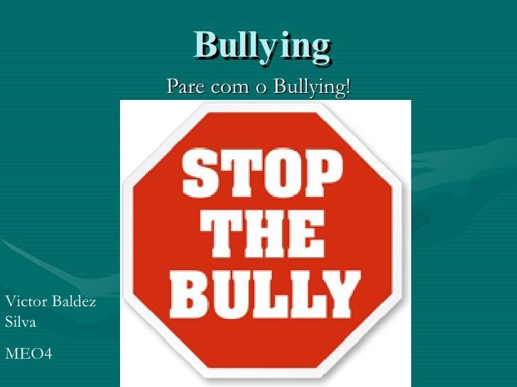Bullying Pare com o Bullying! Victor Baldez Silva MEO4