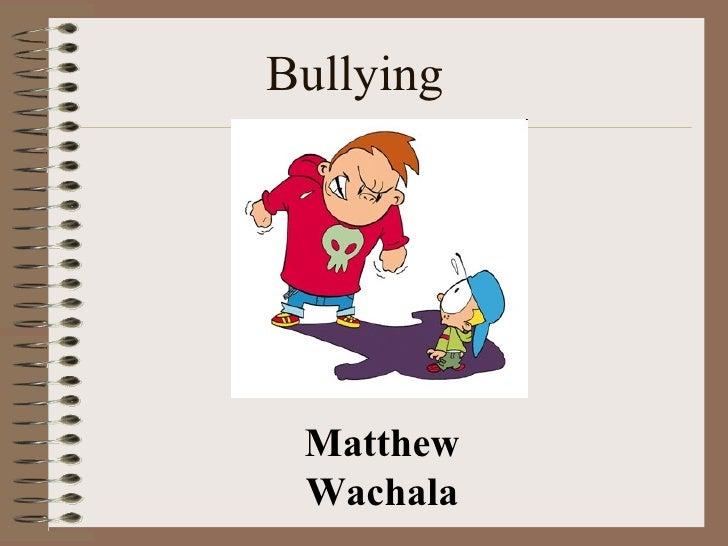Bullying Matthew Wachala
