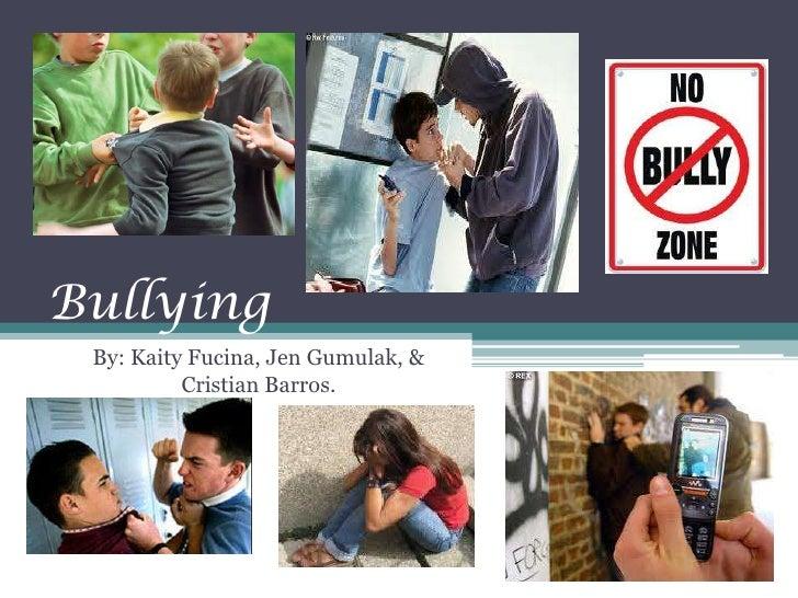 Bullying<br />By: Kaity Fucina, Jen Gumulak, & Cristian Barros.<br />