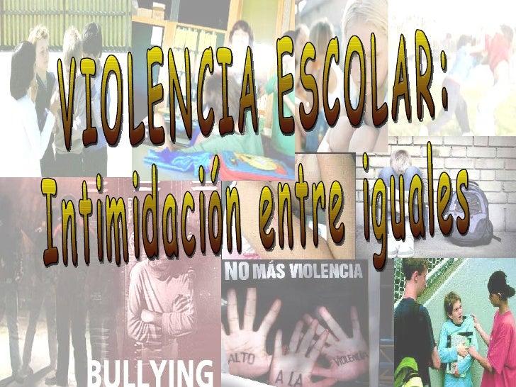 VIOLENCIA ESCOLAR:  Intimidación entre iguales