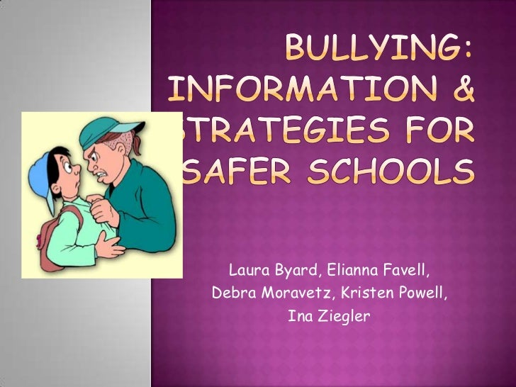 Bullying: Information & Strategies for Safer Schools<br />Laura Byard, EliannaFavell,<br />Debra Moravetz, Kristen Powell,...