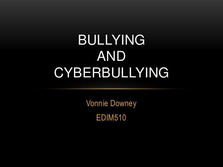 BullyingandCyberbullying<br />Vonnie Downey<br />EDIM510<br />