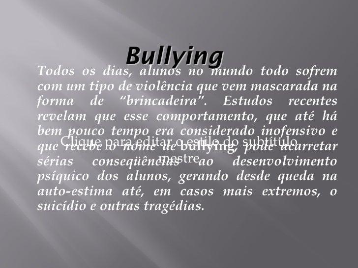 """Bullying Todos os dias, alunos no mundo todo sofrem com um tipo de violência que vem mascarada na forma de """"brincadeira"""". ..."""