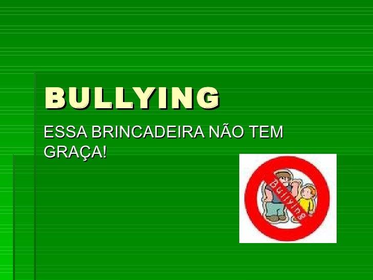 BULLYING ESSA BRINCADEIRA NÃO TEM GRAÇA!