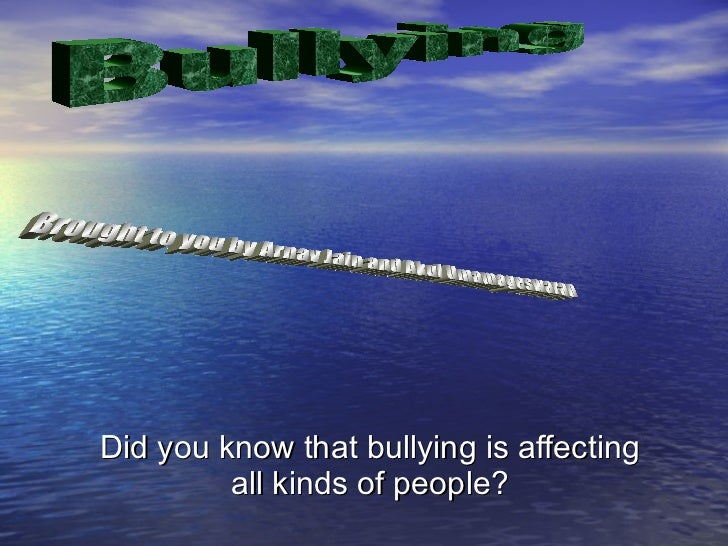 Did you know that bullying is affecting all kinds of people? Bullying Brought to you by Arnav Jain and Akul Umamageswaran