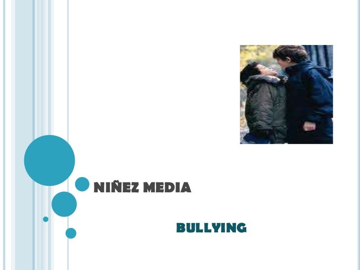 NIÑEZ MEDIA         BULLYING