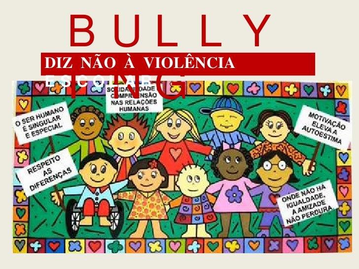 BUL L YDIZ NÃO À VIOLÊNCIA  I NGE S COL AR