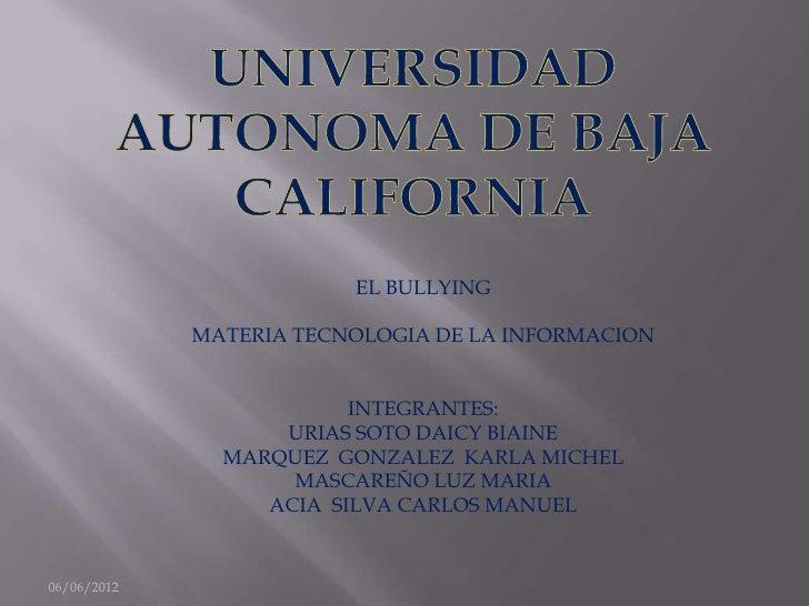 EL BULLYING             MATERIA TECNOLOGIA DE LA INFORMACION                         INTEGRANTES:                   URIAS ...
