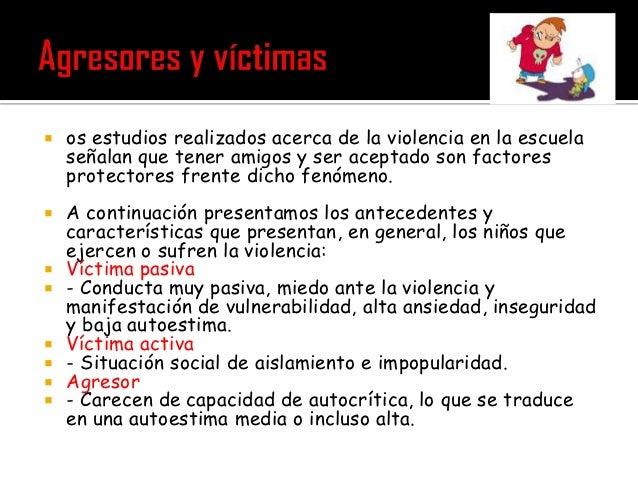    os estudios realizados acerca de la violencia en la escuela    señalan que tener amigos y ser aceptado son factores   ...