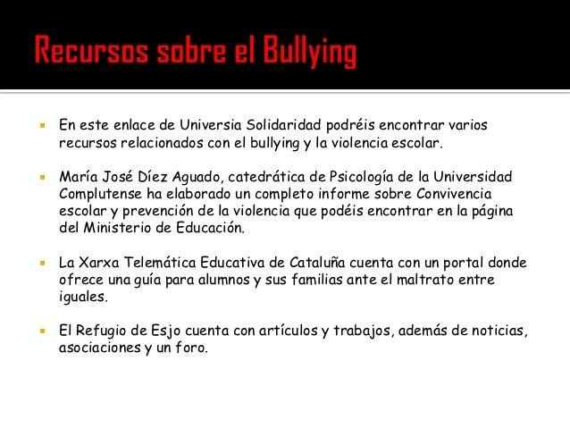    En este enlace de Universia Solidaridad podréis encontrar varios    recursos relacionados con el bullying y la violenc...