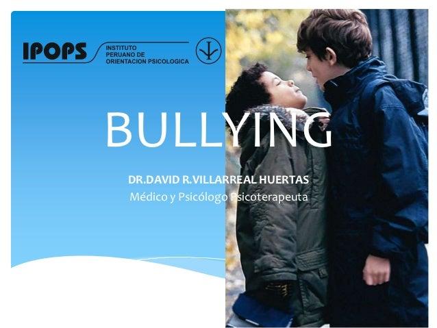 BULLYINGDR.DAVID R.VILLARREAL HUERTASMédico y Psicólogo Psicoterapeuta