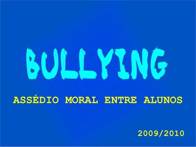 BULLYINGASSÉDIO MORAL ENTRE ALUNOS                   2009/2010