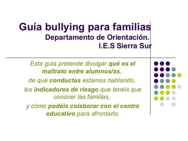 Guía bullying para familias        Departamento de Orientación.                      I.E.S Sierra Sur   Esta guía pretende...
