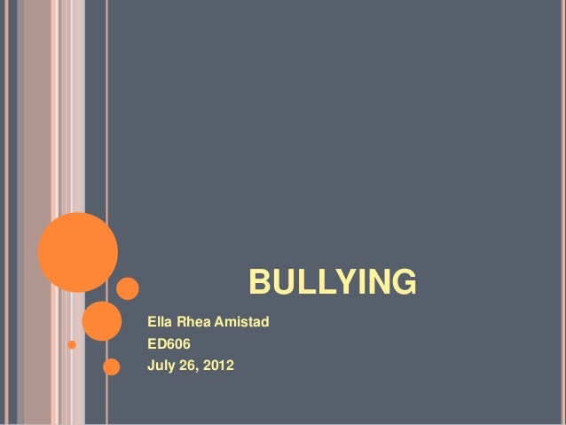 BULLYINGElla Rhea AmistadED606July 26, 2012