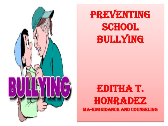 Preventing School Bullying  Editha T. Honradez Ma-EdGuidance and Counseling