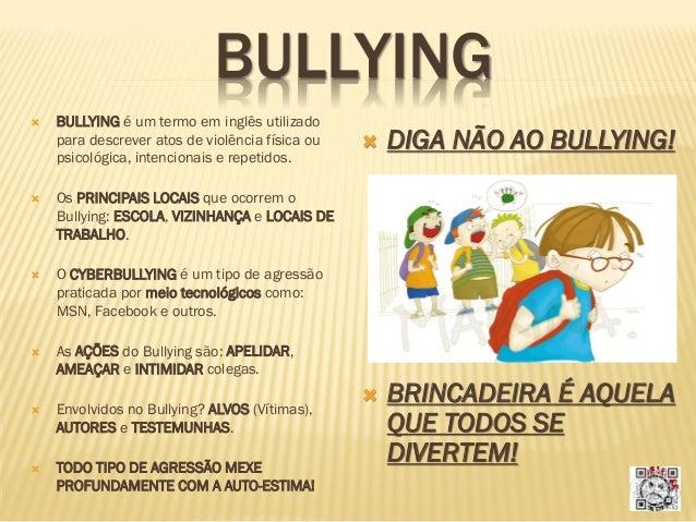 BULLYING   BULLYING é um termo em inglês utilizado para descrever atos de violência física ou psicológica, intencionais e...