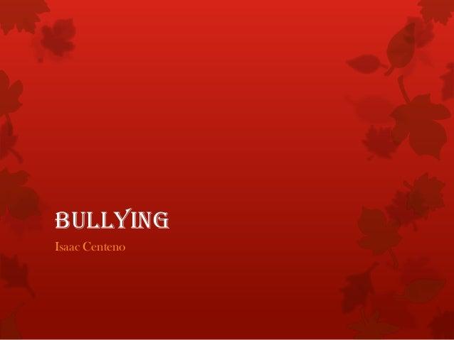 Bullying Isaac Centeno