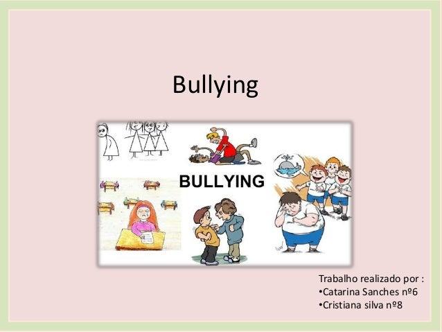 Bullying Trabalho realizado por : •Catarina Sanches nº6 •Cristiana silva nº8