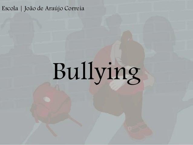 Bullying Escola | João de Araújo Correia