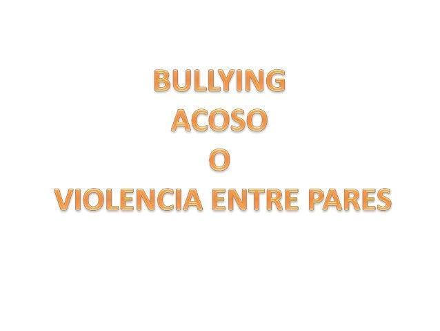 Violencia entre pares • Se produce en una relación de poder desequilibrada entre jóvenes en el ambiente escolar • Intenció...