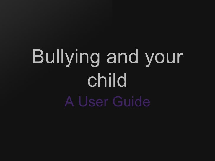 Bullying and your child A User Guide