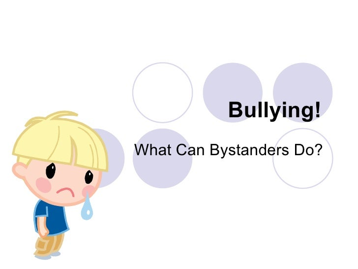 Bullying!   What Can Bystanders Do?