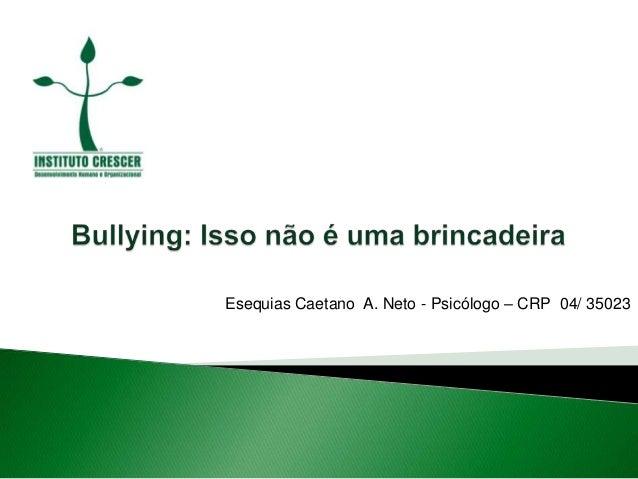 Esequias Caetano A. Neto - Psicólogo – CRP 04/ 35023