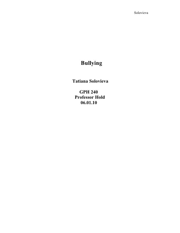 Solovieva         Bullying   Tatiana Solovieva     GPH 240  Professor Hold    06.01.10