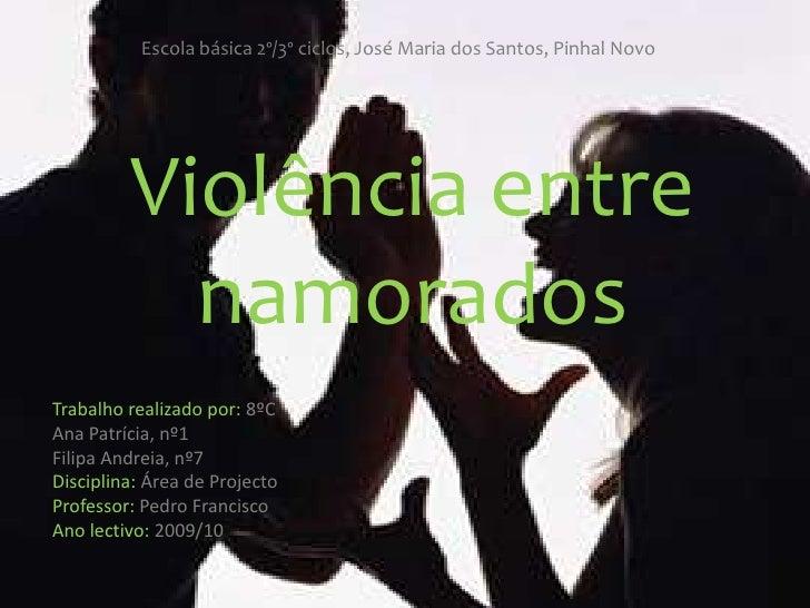 Escola básica 2º/3º ciclos, José Maria dos Santos, Pinhal Novo<br />Violência entre namorados<br />Trabalho realizado por:...