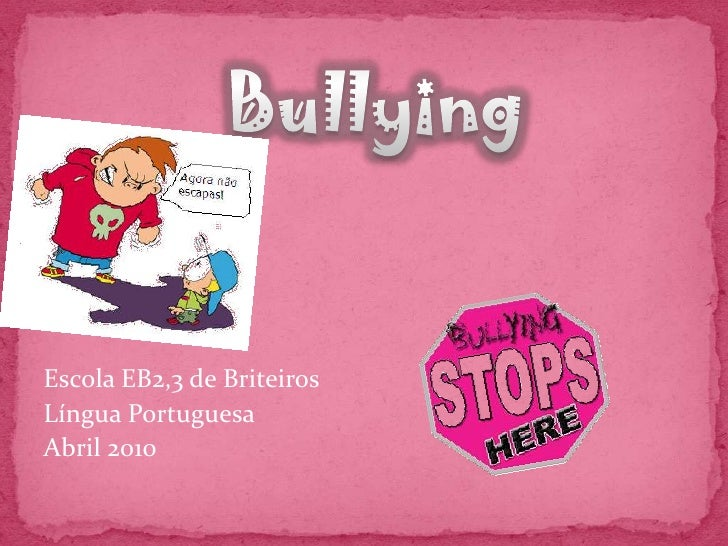 Escola EB2,3 de Briteiros<br />Língua Portuguesa<br />Abril 2010<br />Bullying<br />