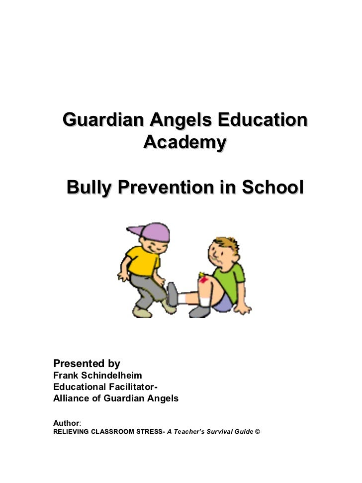 Guardian Angels Education Academy Bully Prevention in School Presented by Frank Schindelheim Educational Facilitator-  All...