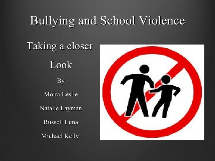 Bullying and School Violence <ul><li>Taking a closer  </li></ul><ul><li>Look </li></ul><ul><li>By </li></ul><ul><li>Moira ...