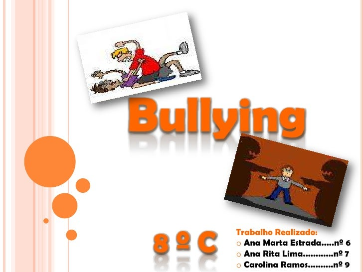 Bullying<br />8 º C<br />Trabalho Realizado:<br /><ul><li>Ana Marta Estrada.....nº 6