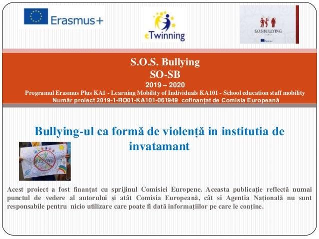 Bullying-ul ca formă de violență in institutia de invatamant Acest proiect a fost finanţat cu sprijinul Comisiei Europene....