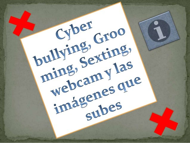 • Que es el cyberbullying• Video de cyberbullying• Que es el grooming• Video de grooming• Que es el sexting• Video de sext...