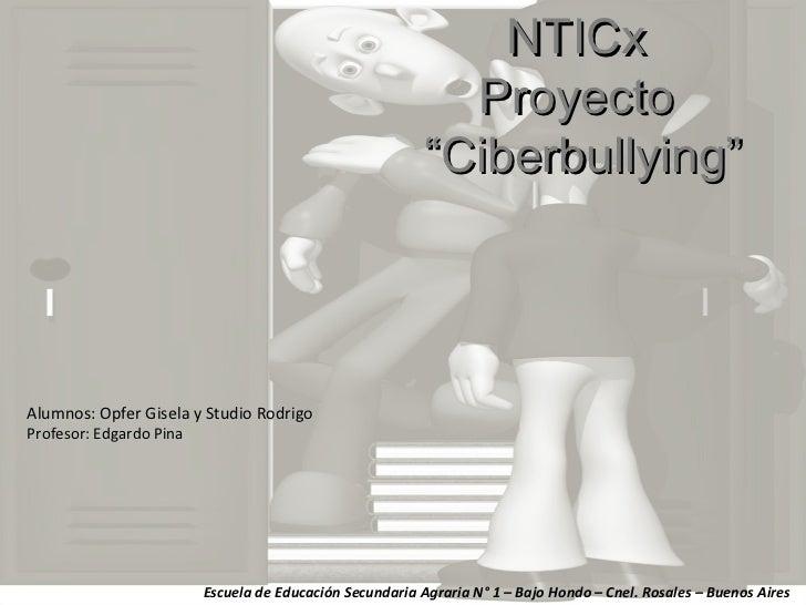 """NTICx Proyecto """" Ciberbullying"""" Alumnos: Opfer Gisela y Studio Rodrigo Profesor: Edgardo Pina Escuela de Educación Secunda..."""