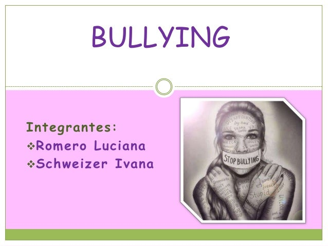 Integrantes: Romero Luciana Schweizer Ivana BULLYING