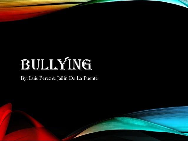 BULLYING By: Luis Perez & Jailin De La Puente