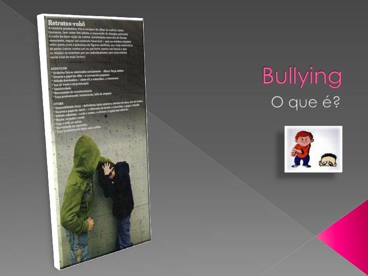    Bullying é um termo inglês utilizado para descrever     actos de violência física ou psicológica, intencionais     e r...