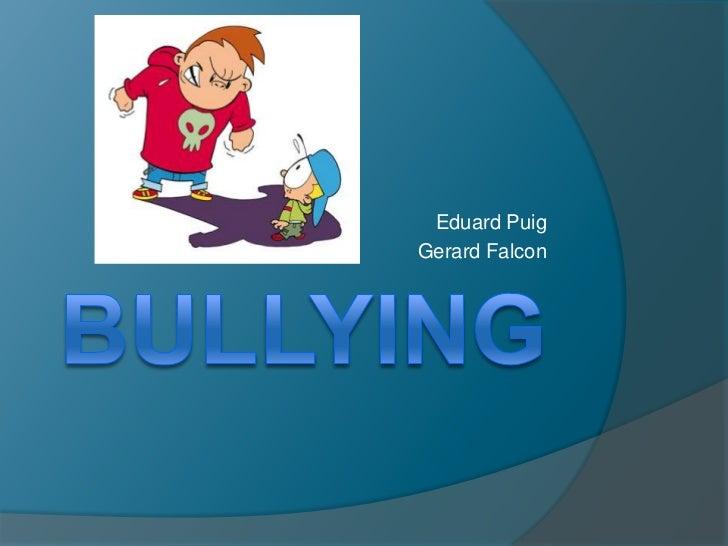 Bullying<br />Eduard Puig<br />Gerard Falcon<br />