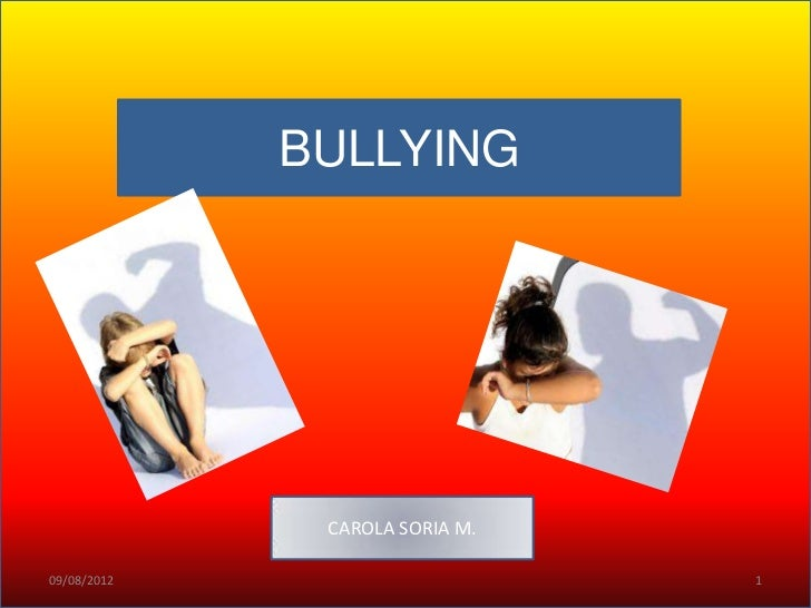 BULLYING              CAROLA SORIA M.09/08/2012                      1