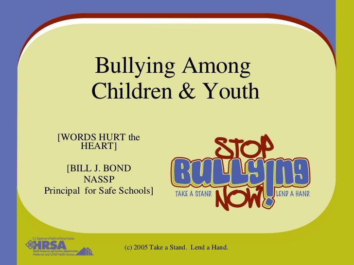 Bullying Among  Children & Youth [WORDS HURT the HEART] [BILL J. BOND NASSP Principal  for Safe Schools]