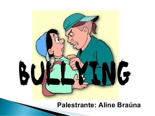 BULLYING Palestrante: Aline Braúna