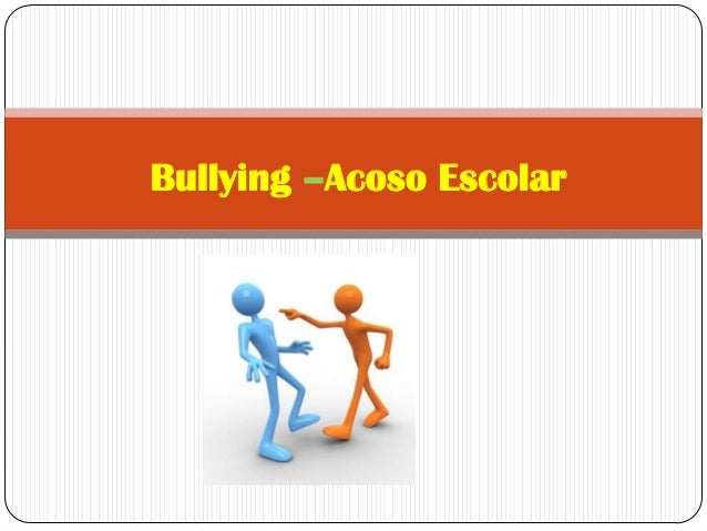 Bullying –Acoso Escolar